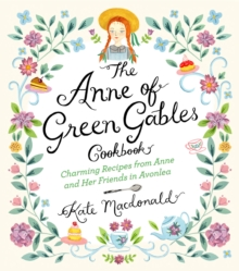The Anne of Green Gables Cookbook : Charming Recipes from Anne and Her Friends in Avonlea, Hardback Book