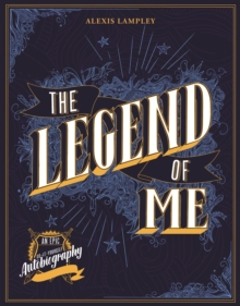 The Legend of Me : An Epic Do-It-Yourself Autobiography, Hardback Book