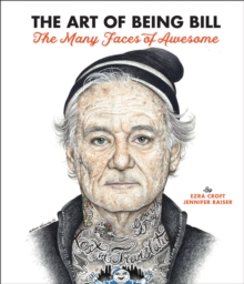 The Art of Being Bill : Bill Murray and the Many Faces of Awesome, Hardback Book