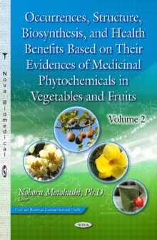Occurrences, Structure, Biosynthesis & Health Benefits Based on Their Evidences of Medicinal Phytochemicals in Vegetables & Fruits : Volume 2, Hardback Book