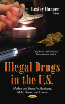 Illegal Drugs in the U.S : Markets & Trends for Marijuana, Meth, Heroin & Cocaine, Hardback Book