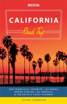 Moon California Road Trip (Second Edition) : San Francisco, Yosemite, Las Vegas, Grand Canyon, Los Angeles & the Pacific Coast, Paperback Book