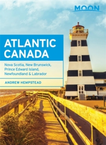 Moon Atlantic Canada 8th Edition : Nova Scotia, New Brunswick, Prince Edward Island, Newfoundland & Labrador, Paperback Book