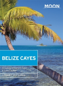 Moon Belize Cayes (Second Edition) : Including Ambergris Caye & Caye Caulker, Paperback / softback Book