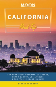 Moon California Road Trip (Third Edition) : San Francisco, Yosemite, Las Vegas, Grand Canyon, Los Angeles & the Pacific Coast, Paperback / softback Book