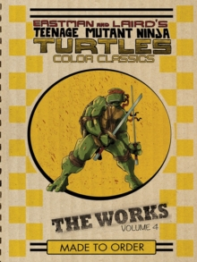 Teenage Mutant Ninja Turtles The Works Volume 4, Hardback Book