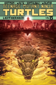 Teenage Mutant Ninja Turtles Volume 15 Leatherhead, Paperback Book