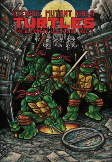 Teenage Mutant Ninja Turtles The Ultimate Collection, Vol. 1, Paperback Book