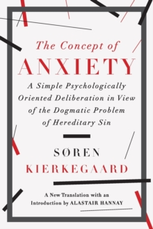 The Concept of Anxiety : A Simple Psychologically Oriented Deliberation in View of the Dogmatic Problem of Hereditary Sin, Paperback Book