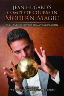 Jean Hugard's Complete Course in Modern Magic : Skills and Sorcery for the Aspiring Magician, Hardback Book