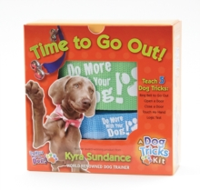 Time to Go Out, A Dog Tricks Kit : Engage, Challenge, and Bond with Your Dog, General merchandise Book