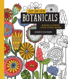 Just Add Color: Botanicals : 30 Original Illustrations to Color, Customize, and Hang, Paperback / softback Book