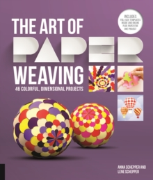 The Art of Paper Weaving : 46 Colorful, Dimensional Projects -- Includes Practice Paper & Full-Size Templates, Paperback Book