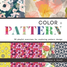 Color + Pattern : 50 Playful Exercises for Exploring Pattern Design, Paperback / softback Book