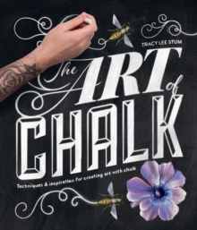 The Art of Chalk : Techniques and Inspiration for Creating Art with Chalk, Paperback / softback Book