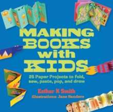 Making Books with Kids : 25 Paper Projects to Fold, Sew, Paste, Pop, and Draw, Paperback / softback Book