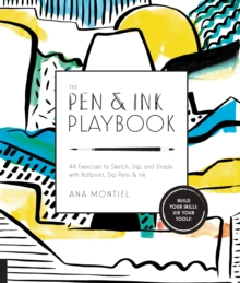 The Pen & Ink Playbook : 44 Exercises to Sketch, Dip, and Drizzle with Ballpoint, Dip Pens & Ink, Paperback Book