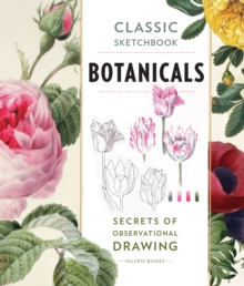 Classic Sketchbook: Botanicals : Secrets of Observational Drawing, Paperback Book