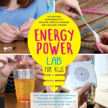 Energy Lab for Kids : 40 Exciting Experiments to Explore, Create, Harness, and Unleash Energy, Paperback / softback Book