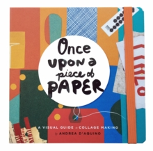 Once Upon a Piece of Paper : A Visual Guide to Collage Making, Hardback Book