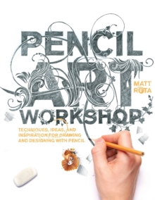 Pencil Art Workshop : Techniques, Ideas, and Inspiration for Drawing and Designing with Pencil, Paperback / softback Book