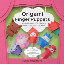 Origami Finger Puppets : Fun Origami for Pinkies, Pointers, and Thumbs - 64-Page Instruction Book, 25 Sheets of Origami Paper to Fold 24 Puppets, Paperback Book