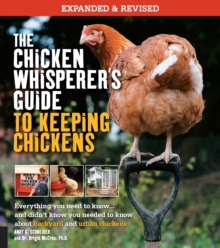 The Chicken Whisperer's Guide to Keeping Chickens, Revised : Everything you need to know. . . and didn't know you needed to know about backyard and urban chickens, Paperback / softback Book