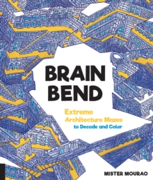 Brain Bend : Extreme Architecture Mazes to Decode and Color, Paperback / softback Book