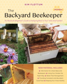 The Backyard Beekeeper, 4th edition : An Absolute Beginner's Guide to Keeping Bees in Your Yard and Garden, Paperback Book