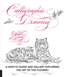 Calligraphic Drawing : A how-to guide and gallery exploring the art of the flourish, Paperback / softback Book