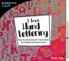 Scratch & Create: I Love Hand Lettering : Design your own quotes with 16 scratch boards and 4 alphabet and ornament stencils, Paperback / softback Book