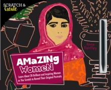 Scratch & Create: Amazing Women : Learn About 20 Brilliant and Inspiring Women as you Scratch to Reveal Their Original Portraits, Paperback / softback Book