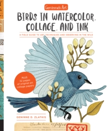 Geninne's Art: Birds in Watercolor, Collage, and Ink : A field guide to art techniques and observing in the wild, Paperback / softback Book