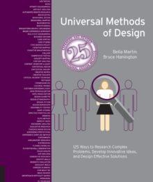 Universal Methods of Design Expanded and Revised : 125 Ways to Research Complex Problems, Develop Innovative Ideas, and Design Effective Solutions, Paperback / softback Book