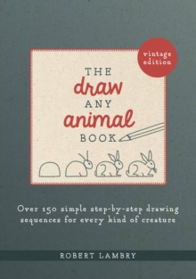 The Draw Any Animal Book : Over 150 Simple Step-by-Step Drawing Sequences for Every Kind of Creature, Paperback / softback Book