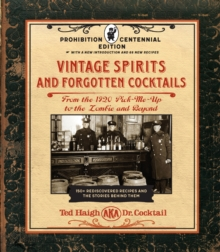 Vintage Spirits and Forgotten Cocktails: Prohibition Centennial Edition : From the 1920 Pick-Me-Up to the Zombie and Beyond - 150+ Rediscovered Recipes and the Stories Behind Them, With a New Introduc, Spiral bound Book