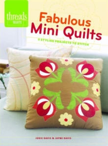 Fabulous Mini Quilts : 5 Stylish Projects to Stitch, Paperback / softback Book