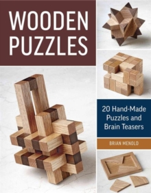 Wooden Puzzles : 20 Hand-Made Puzzles and Brain Teasers, Paperback Book