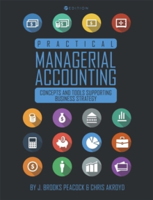 Practical Managerial Accounting : Concepts and Tools Supporting Business Strategy, Paperback / softback Book