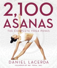 2,100 Asanas : The Complete Yoga Poses, Hardback Book