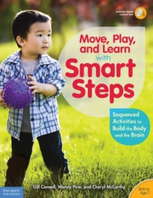 Move, Play, and Learn with Smart Steps : Sequenced Activities to Build the Body and the Brain (Birth to Age 7), Paperback / softback Book
