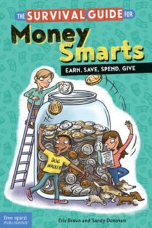 The Survival Guide for Money Smarts : Earn, Save, Spend, Give, Paperback / softback Book