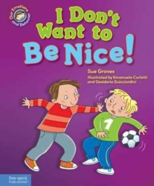 I Don't Want to Be Nice! : A Book about Showing Kindness, Hardback Book