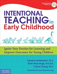 Intentional Teaching in Early Childhood : Ignite Your Passion for Learning and Improve Outcomes for Young Children, Paperback / softback Book