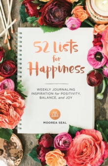 52 Lists For Happiness : Weekly Journaling Inspiration for Positivity, Balance, and Joy, Hardback Book