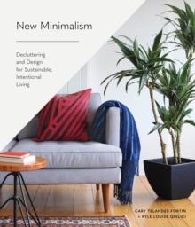 New Minimalism : Decluttering and Design for Sustainable, Intentional Living, Hardback Book