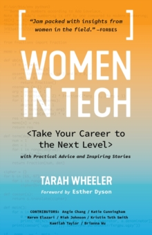 Women in Tech : Take Your Career to the Next Level with Practical Advice and Inspiring Stories, Paperback / softback Book
