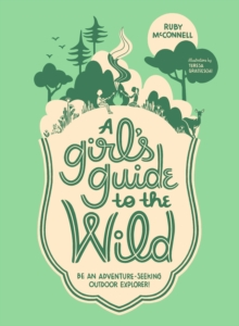 A Girl's Guide to the Wild : Be an Adventure-Seeking Outdoor Explorer!, Paperback / softback Book
