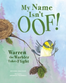 My Name isn't Oof! : Warren the Warbler Takes Flight, Hardback Book