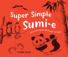 Super Simple Sumi-e : The Art of Asian Brush Painting, Hardback Book